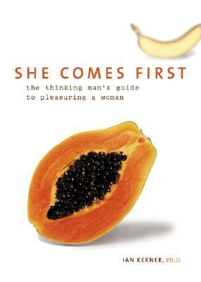 She Comes First: The Thinking Man's Guide to Pleasuring a Woman 9780060538255