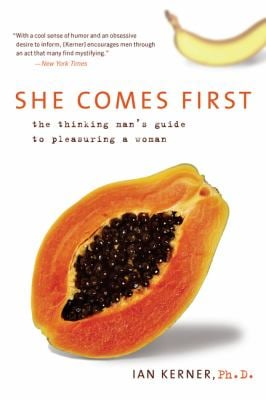 She Comes First: The Thinking Man's Guide to Pleasuring a Woman 9780060538262