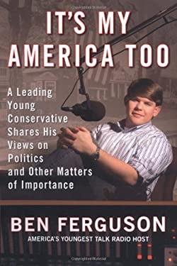 It's My America Too: A Leading Young Conservative Shares His Views on Politics and Other Matters of Importance