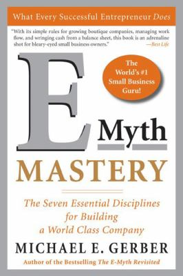 E-Myth Mastery: The Seven Essential Disciplines for Building a World Class Company 9780060723231