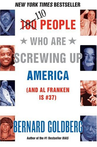 110 People Who Are Screwing Up America: And Al Franken Is #37 9780060761295