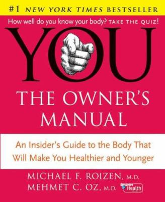 You: The Owner's Manual: An Insider's Guide to the Body That Will Make You Healthier and Younger 9780060765316