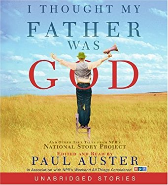 I Thought My Father Was God: And Other True Tales from NPR's National Story Project 9780060874117