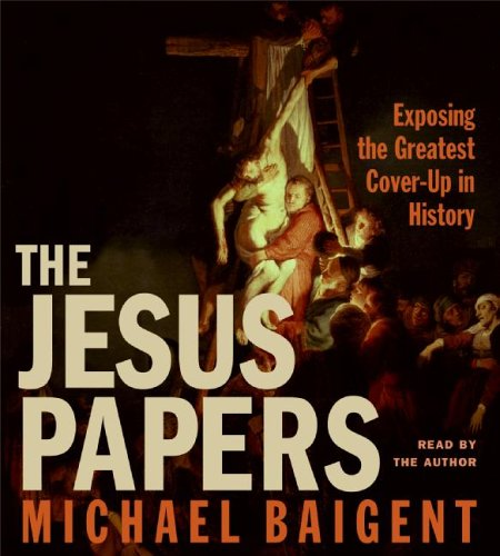 The Jesus Papers: Exposing the Greatest Cover-Up in History 9780060876364