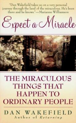 Expect a Miracle: The Miraculous Things That Happen to Ordinary People