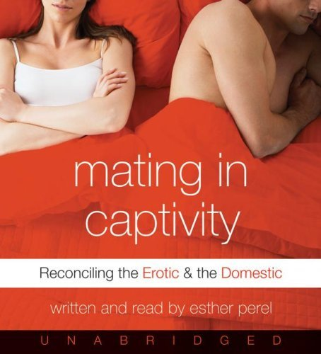 Mating in Captivity: Reconciling the Erotic and the Domestic 9780061142352