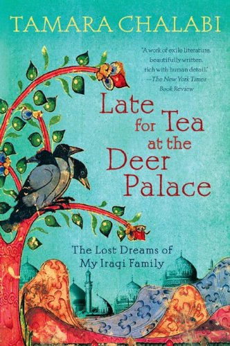 Late for Tea at the Deer Palace: The Lost Dreams of My Iraqi Family 9780061240409