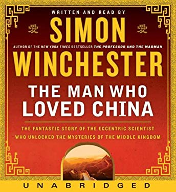 The Man Who Loved China: The Fantastic Story of the Eccentric Scientist Who Unlocked the Mysteries of the Middle Kingdom 9780061556272