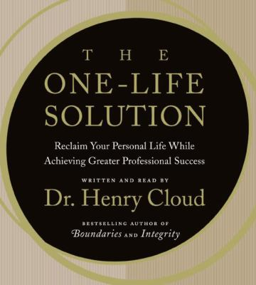 The One-Life Solution: Reclaim Your Personal Life While Achieving Greater Professional Success 9780061571176