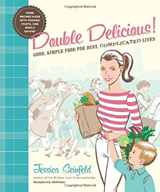 Double Delicious!: Good, Simple Food for Busy, Complicated Lives 9780061659331