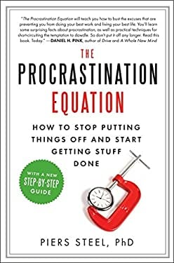 The Procrastination Equation: How to Stop Putting Things Off and Start Getting Stuff Done 9780061703621
