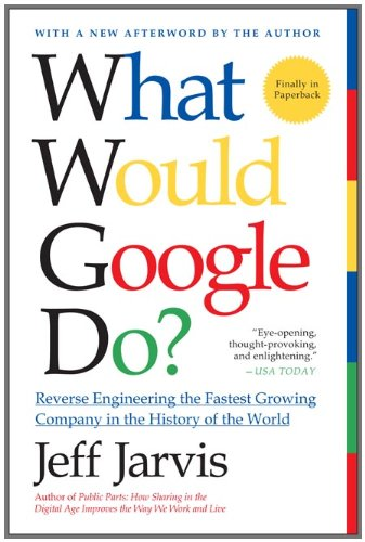 What Would Google Do?: Reverse-Engineering the Fastest Growing Company in the History of the World 9780061709692