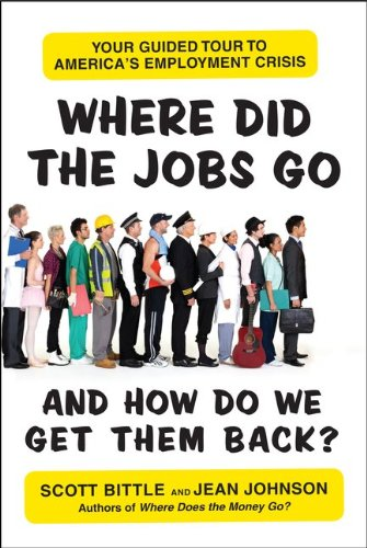 Where Did the Jobs Go--And How Do We Get Them Back?: Your Guided Tour to America's Employment Crisis 9780061715662