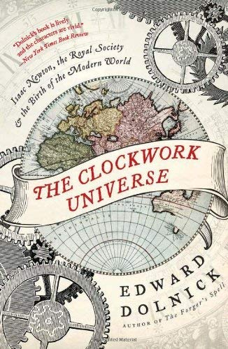 The Clockwork Universe: Isaac Newton, the Royal Society, and the Birth of the Modern World 9780061719523