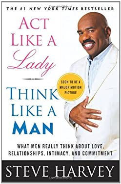 ACT Like a Lady, Think Like a Man: What Men Really Think about Love, Relationships, Intimacy, and Commitment 9780061728983