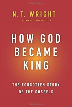 How God Became King: The Forgotten Story of the Gospels 9780061730573