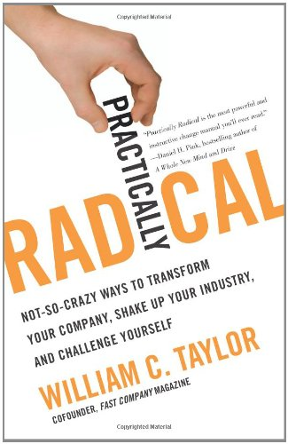 Practically Radical: Not-So-Crazy Ways to Transform Your Company, Shake Up Your Industry, and Challenge Yourself 9780061734618
