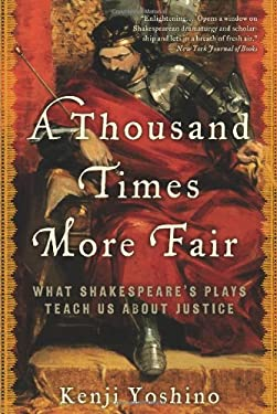 A Thousand Times More Fair: What Shakespeare's Plays Teach Us about Justice 9780061769122