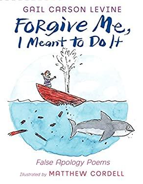 Forgive Me, I Meant to Do It: False Apology Poems 9780061787256