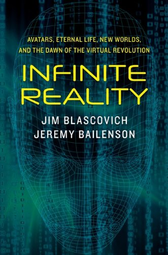 Infinite Reality: Avatars, Eternal Life, New Worlds, and the Dawn of the Virtual Revolution 9780061809507