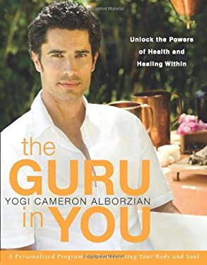 The Guru in You: A Personalized Program for Rejuvenating Your Body and Soul: Unlock the Powers of Health and Healing Within 9780061898037