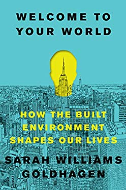 ISBN 9780061957802 product image for Welcome to Your World: How the Built Environment Shapes Our Lives | upcitemdb.com