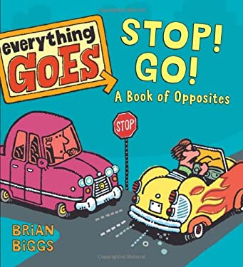 Everything Goes: Stop! Go!: A Book of Opposites 9780061958137
