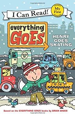 Everything Goes: Henry Goes Skating 9780061958205