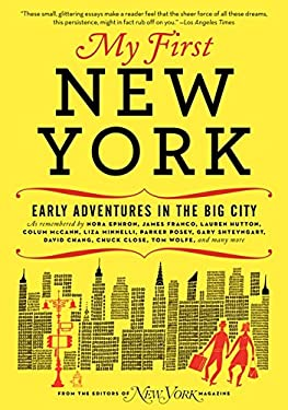My First New York: Early Adventures in the Big City as Remembered by Actors, Artists, Athletes, Chefs, Comedians, Filmmakers, Mayors, Mod 9780061963940