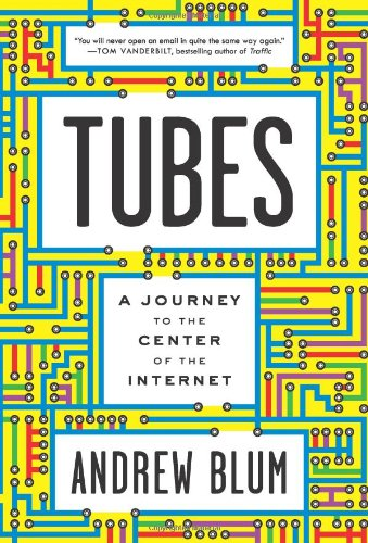 Tubes: A Journey to the Center of the Internet 9780061994937