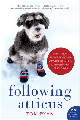 Following Atticus: Forty-eight High Peaks, One Little Dog, and an Extraordinary Friendship (P.S.) 9780061997112