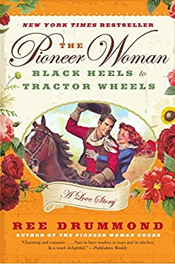 The Pioneer Woman: Black Heels to Tractor Wheels--A Love Story 9780061997174
