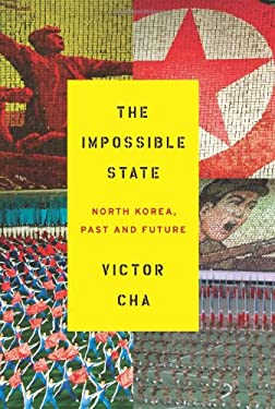 The Impossible State: North Korea, Past and Future 9780061998508