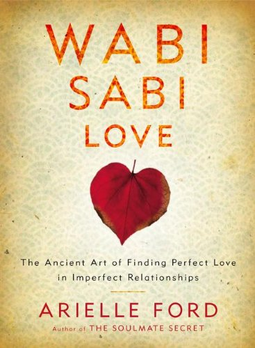 Wabi Sabi Love: The Ancient Art of Finding Perfect Love in Imperfect Relationships 9780062003751