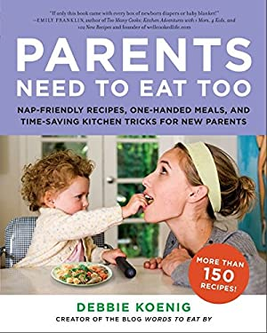 Parents Need to Eat Too: Nap-Friendly Recipes, One-Handed Meals, and Time-Saving Kitchen Tricks for New Parents 9780062005946
