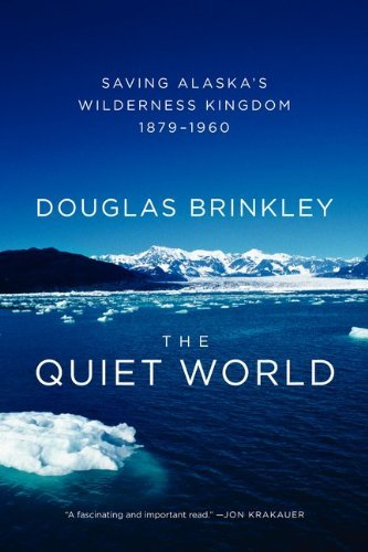 The Quiet World: Saving Alaska's Wilderness Kingdom, 1879-1960 9780062005977