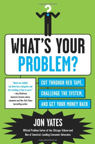 What's Your Problem?: Cut Through Red Tape, Challenge the System, and Get Your Money Back 9780062009883