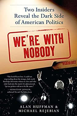 We're with Nobody: Two Insiders Reveal the Dark Side of American Politics 9780062015778
