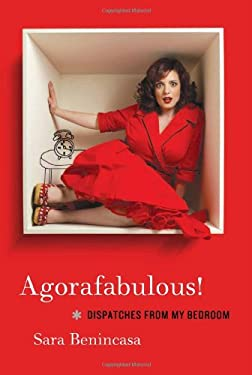 Agorafabulous!: Dispatches from My Bedroom 9780062024411