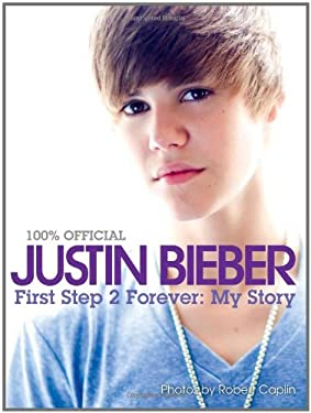 Justin Bieber: First Step 2 Forever: My Story 9780062039743