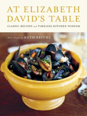 At Elizabeth David's Table: Classic Recipes and Timeless Kitchen Wisdom 9780062049728