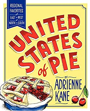 United States of Pie: Regional Favorites from East to West and North to South 9780062064073