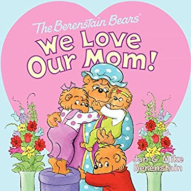 The Berenstain Bears: We Love Our Mom! 9780062075475