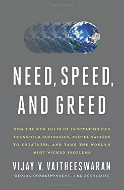 Need, Speed, and Greed: How the New Rules of Innovation Can Transform Businesses, Propel Nations to Greatness, and Tame the World's Most Wicke 9780062075994