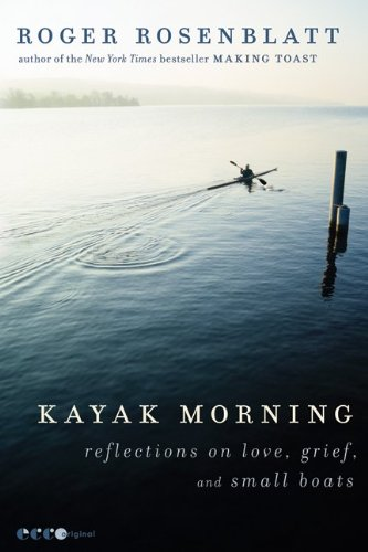 Kayak Morning: Reflections on Love, Grief, and Small Boats 9780062084033