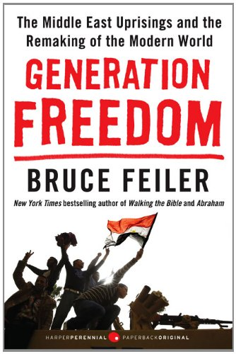 Generation Freedom: The Middle East Uprisings and the Remaking of the Modern World 9780062104984