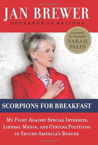 Scorpions for Breakfast: My Fight Against Special Interests, Liberal Media, and Cynical Politicos to Secure America's Border 9780062106391