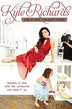 Life Is Not a Reality Show: Keeping It Real with the Housewife Who Does It All 9780062113481
