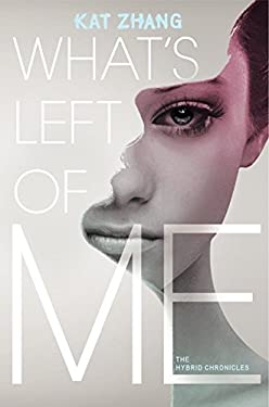 What's Left of Me: The Hybrid Chronicles, Book One 9780062114877