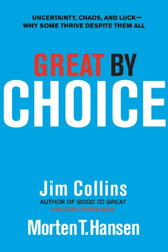 Great by Choice: Uncertainty, Chaos, and Luck--Why Some Thrive Despite Them All 9780062120991